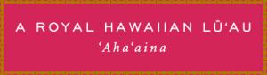 A Royal Hawaiian Luau Ahaaina logo